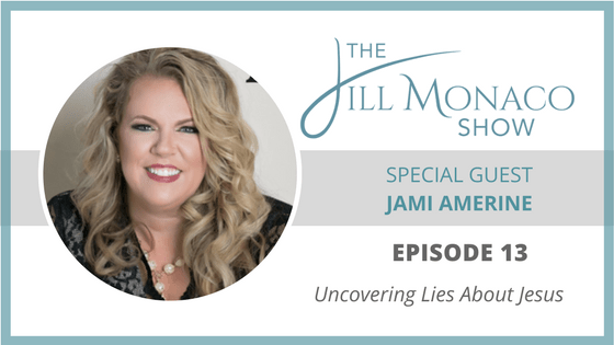 #013 Jami Amerine: Uncovering Lies About Jesus