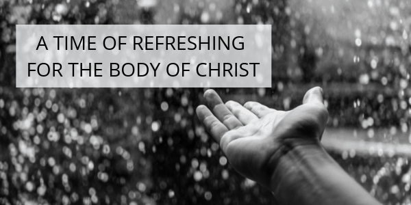 Time Of Refreshing For The Body Of Christ