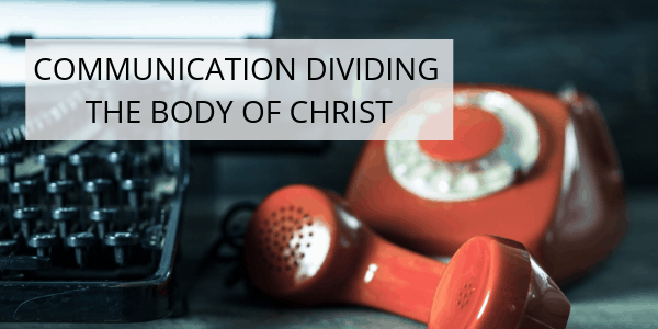 Communication Dividing The Body Of Christ