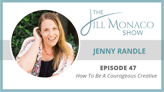 #047 How To Be A Courageous Creative With Jenny Randle