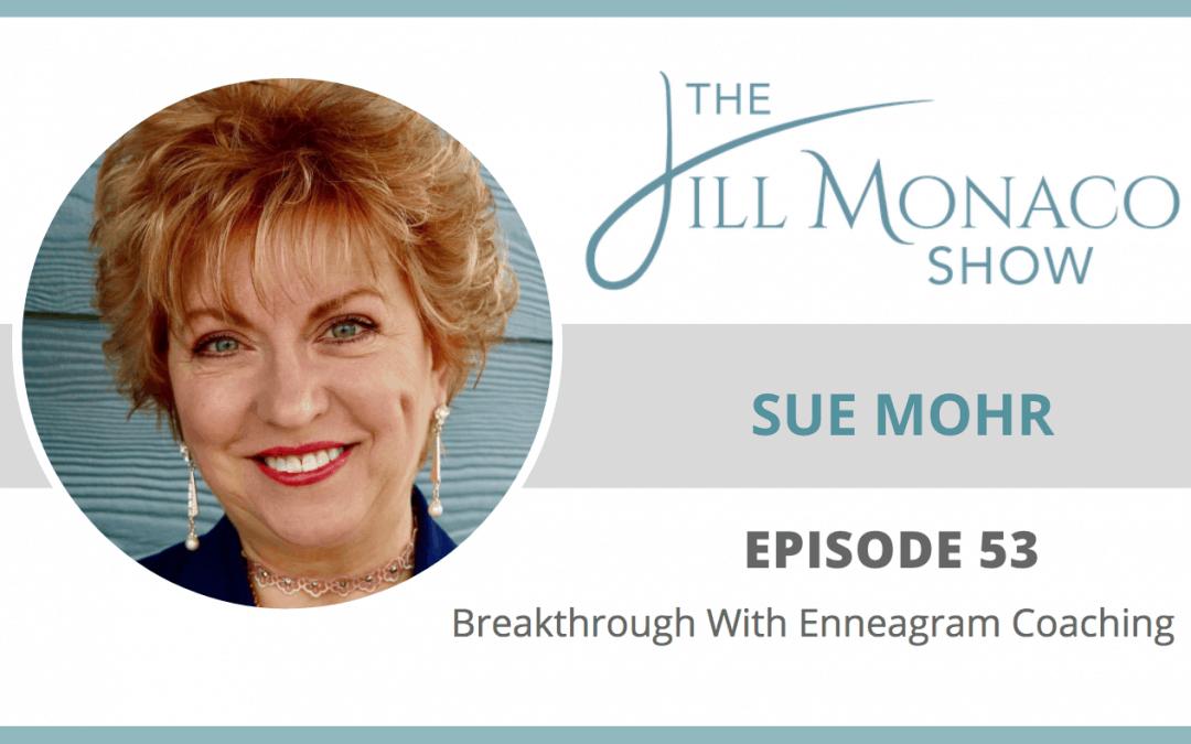 #053 Breakthrough: Enneagram Coaching With Sue Mohr