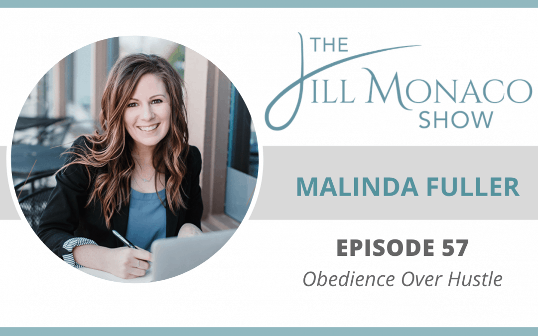 The Jill Monaco Show Podcast Episode 57 Obedience Over Hustle with Malinda Fuller