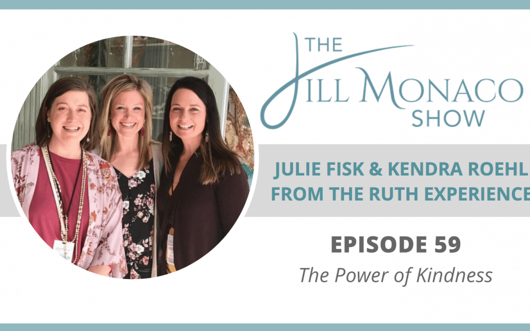 The Jill Monaco Show Podcast with Julie Fisk, Kendra Roehl The Power of Kindness