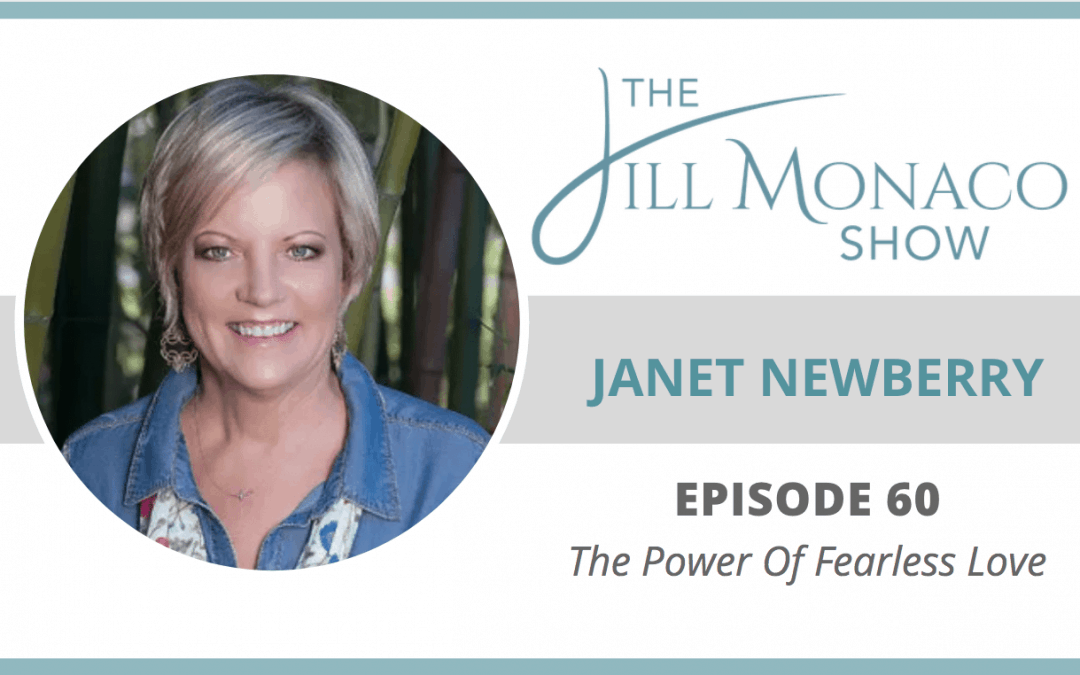 #60 The Power Of Fearless Love With Janet Newberry