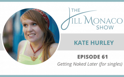 #061 Getting Naked Later (for singles) With Kate Hurley